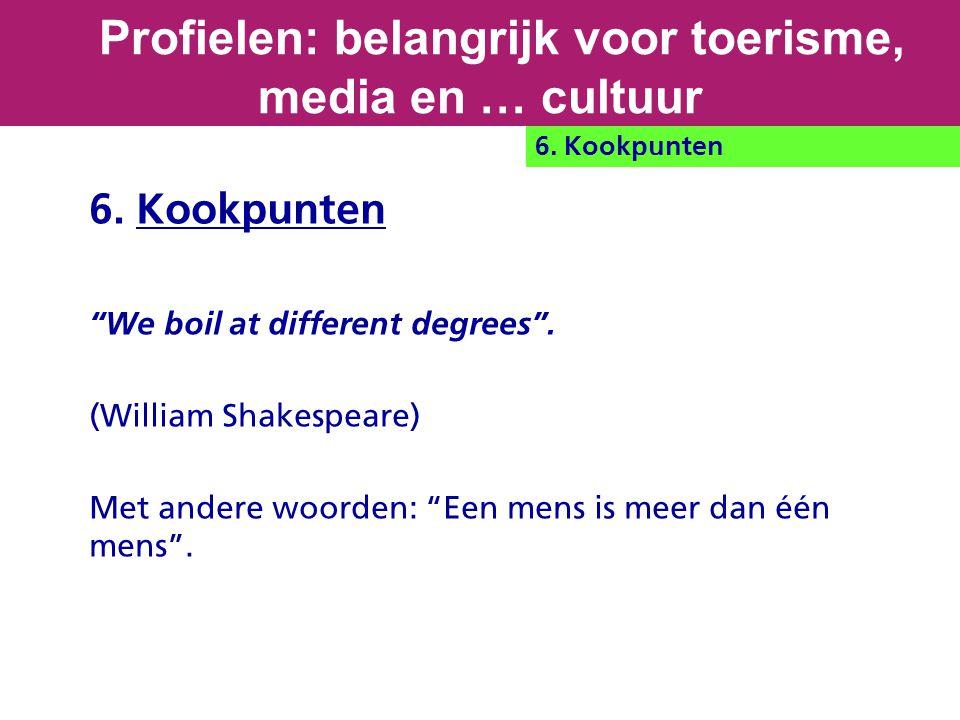 """6. Kookpunten """"We boil at different degrees"""". (William Shakespeare) Met andere woorden: """"Een mens is meer dan één mens"""". Profielen: belangrijk voor to"""