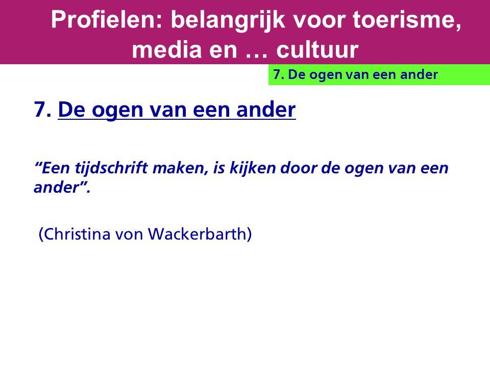 """7. De ogen van een ander """"Een tijdschrift maken, is kijken door de ogen van een ander"""". (Christina von Wackerbarth) Profielen: belangrijk voor toerism"""