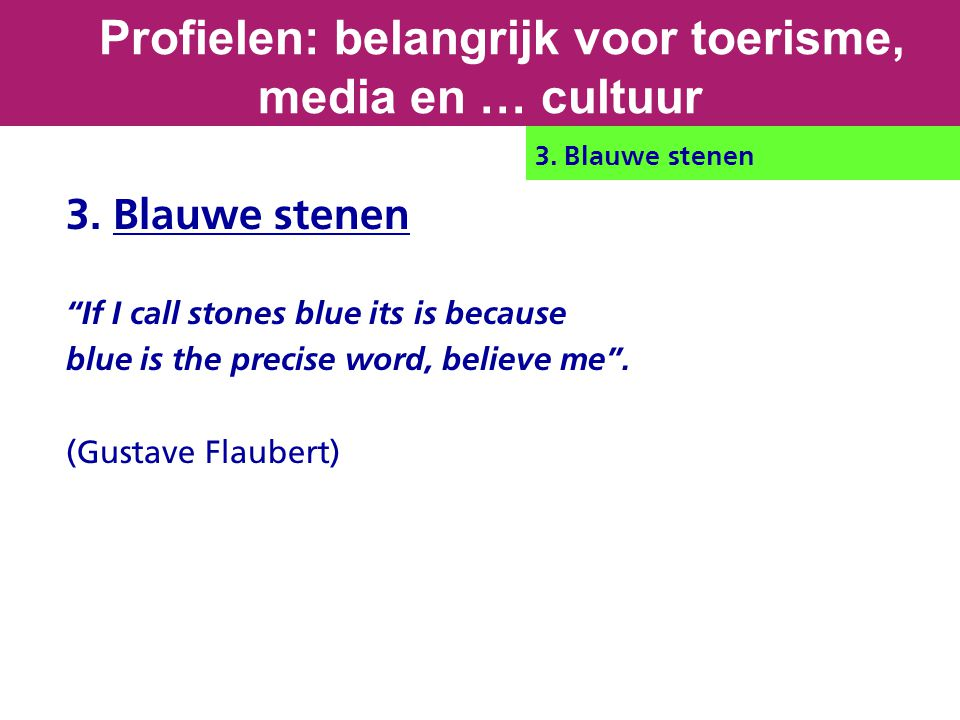 3. Blauwe stenen If I call stones blue its is because blue is the precise word, believe me .