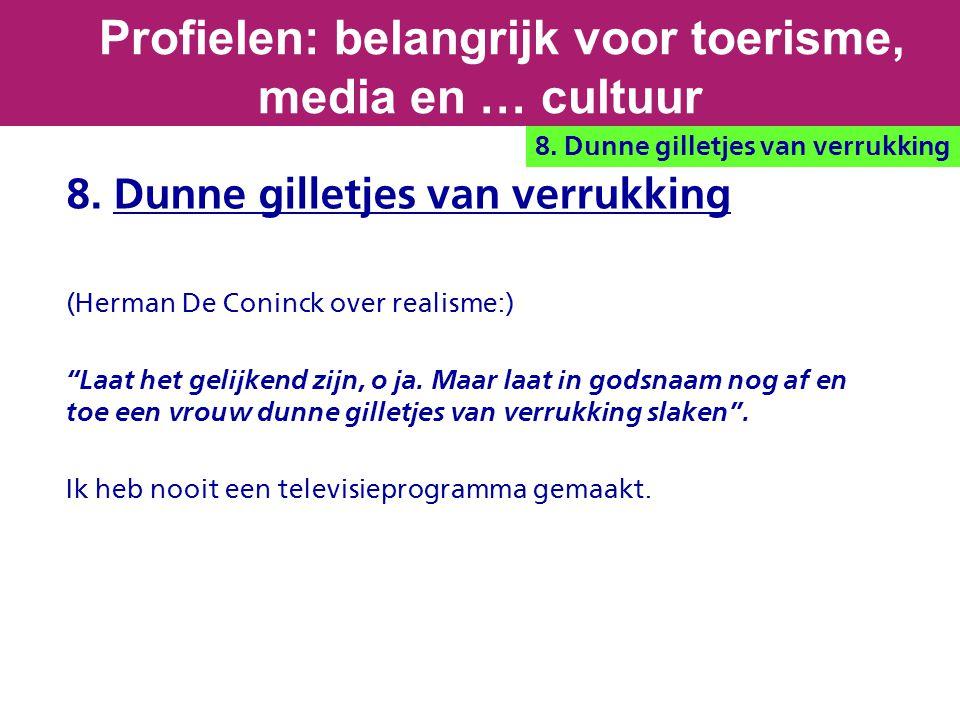 """8. Dunne gilletjes van verrukking (Herman De Coninck over realisme:) """"Laat het gelijkend zijn, o ja. Maar laat in godsnaam nog af en toe een vrouw dun"""