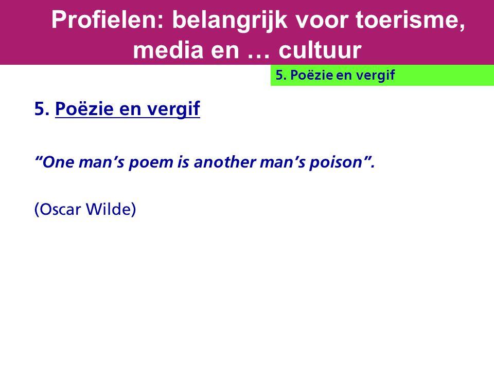 """5. Poëzie en vergif """"One man's poem is another man's poison"""". (Oscar Wilde) Profielen: belangrijk voor toerisme, media en … cultuur 5. Poëzie en vergi"""