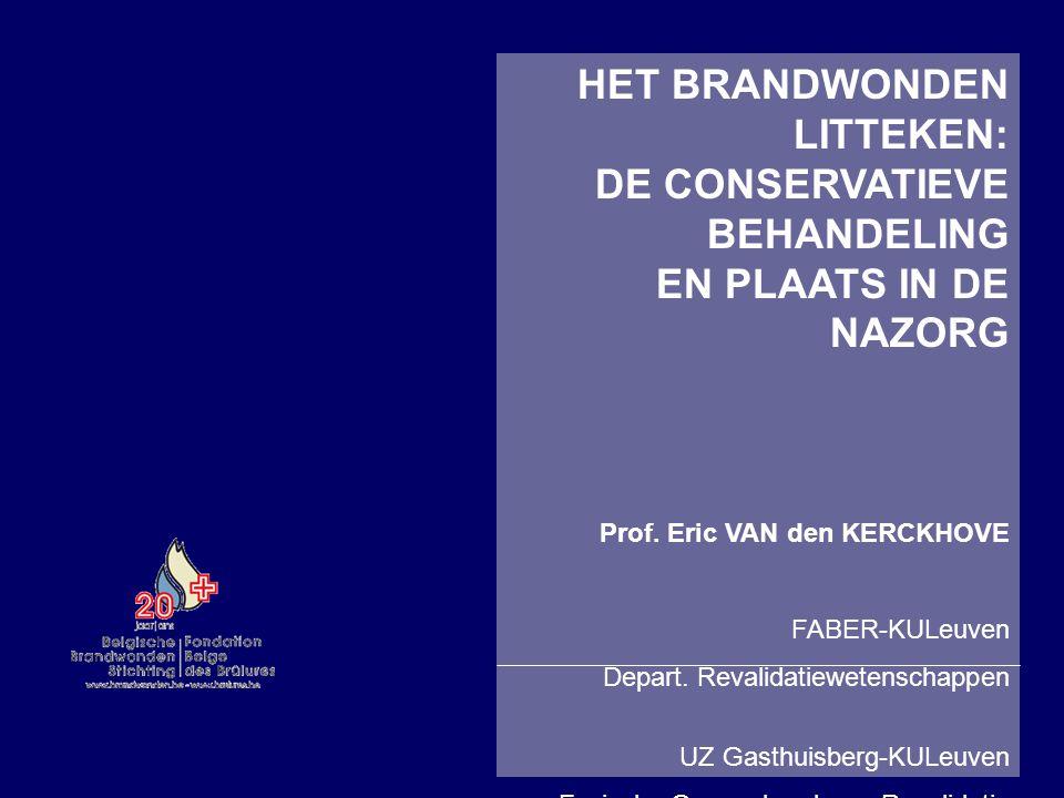 HET BRANDWONDEN LITTEKEN: DE CONSERVATIEVE BEHANDELING EN PLAATS IN DE NAZORG Prof. Eric VAN den KERCKHOVE FABER-KULeuven Depart. Revalidatiewetenscha