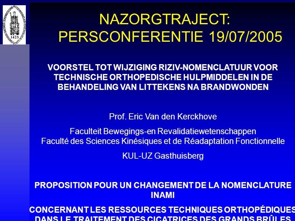 NAZORGTRAJECT: PERSCONFERENTIE 19/07/2005 VOORSTEL TOT WIJZIGING RIZIV-NOMENCLATUUR VOOR TECHNISCHE ORTHOPEDISCHE HULPMIDDELEN IN DE BEHANDELING VAN LITTEKENS NA BRANDWONDEN Prof.