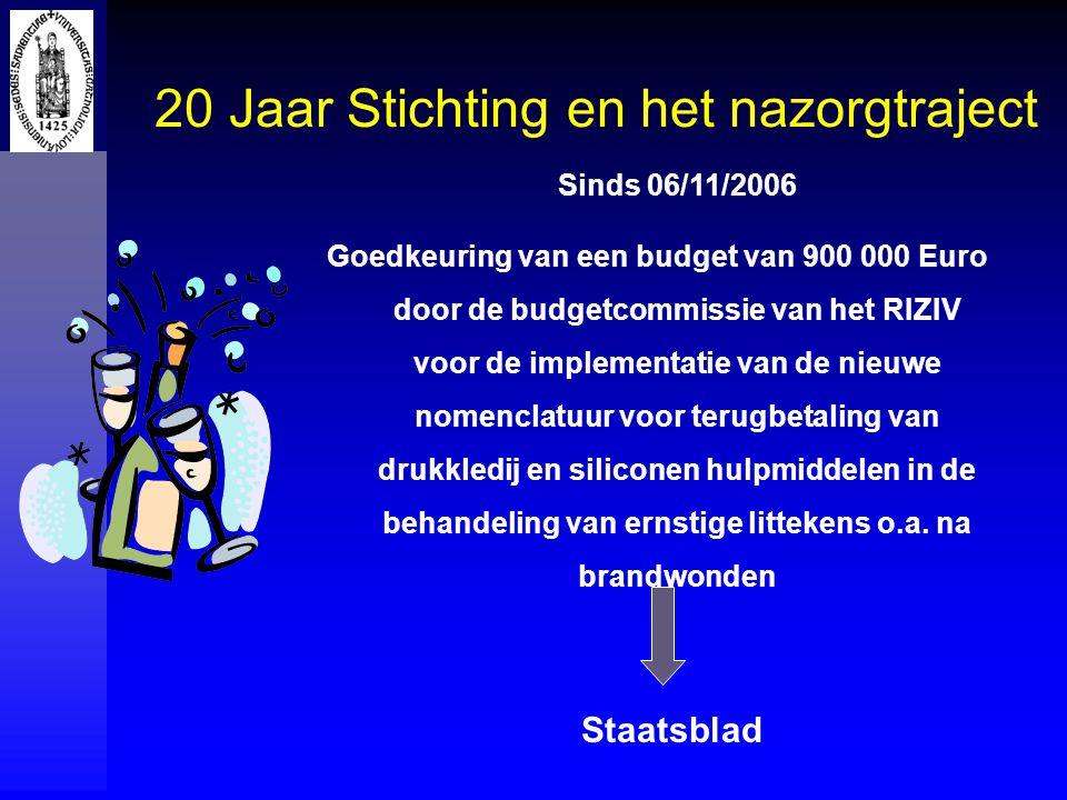 20 Jaar Stichting en het nazorgtraject Sinds 06/11/2006 Goedkeuring van een budget van 900 000 Euro door de budgetcommissie van het RIZIV voor de impl