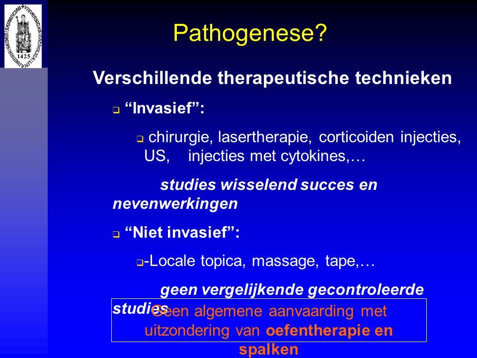 """Pathogenese? Verschillende therapeutische technieken  """"Invasief"""":  chirurgie, lasertherapie, corticoiden injecties, US, injecties met cytokines,… st"""