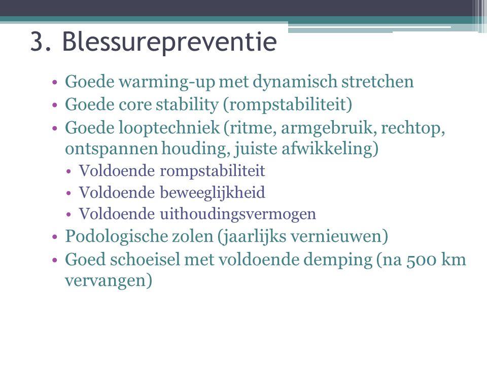 3. Blessurepreventie Goede warming-up met dynamisch stretchen Goede core stability (rompstabiliteit) Goede looptechniek (ritme, armgebruik, rechtop, o