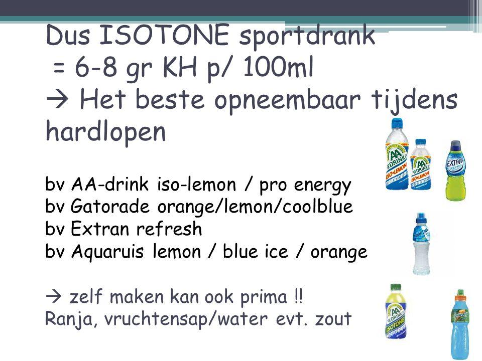 Dus ISOTONE sportdrank = 6-8 gr KH p/ 100ml  Het beste opneembaar tijdens hardlopen bv AA-drink iso-lemon / pro energy bv Gatorade orange/lemon/coolb