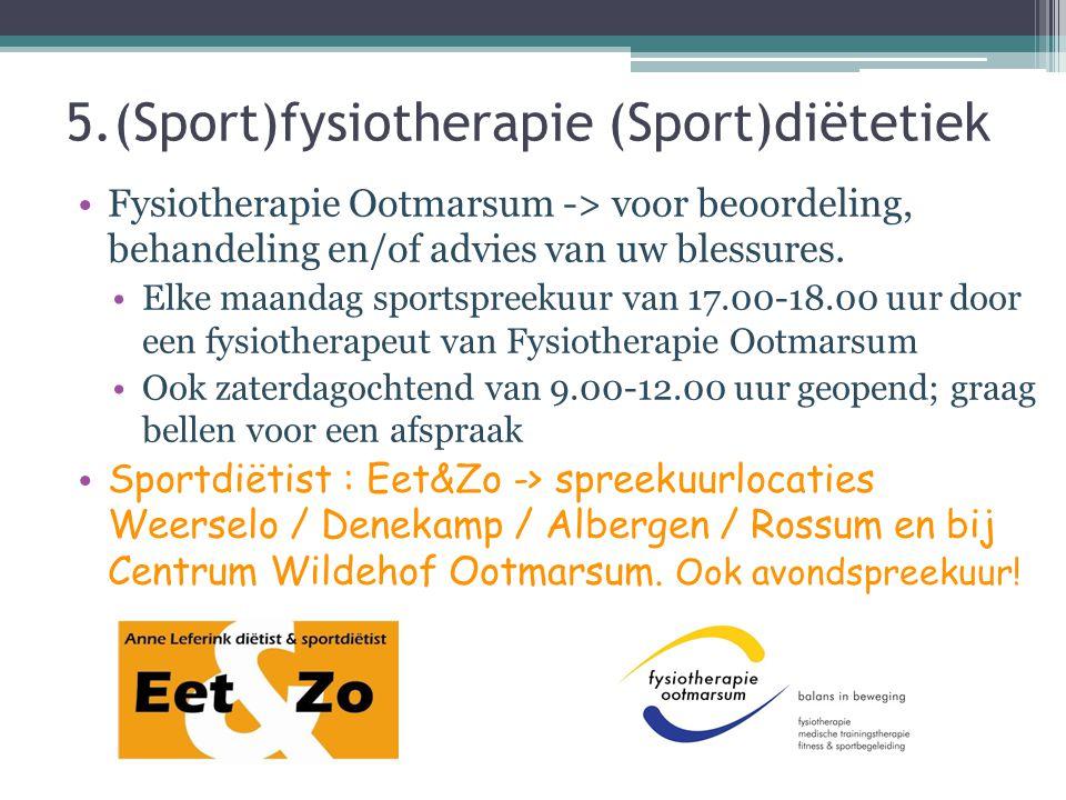 5.(Sport)fysiotherapie (Sport)diëtetiek Fysiotherapie Ootmarsum -> voor beoordeling, behandeling en/of advies van uw blessures. Elke maandag sportspre