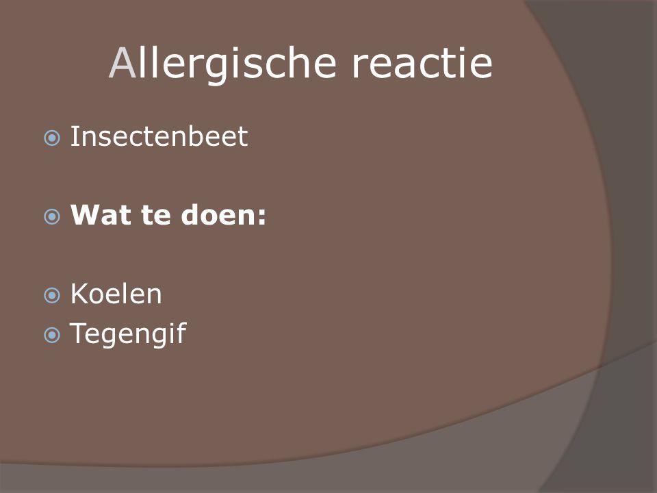 Allergische reactie  Insectenbeet  Wat te doen:  Koelen  Tegengif