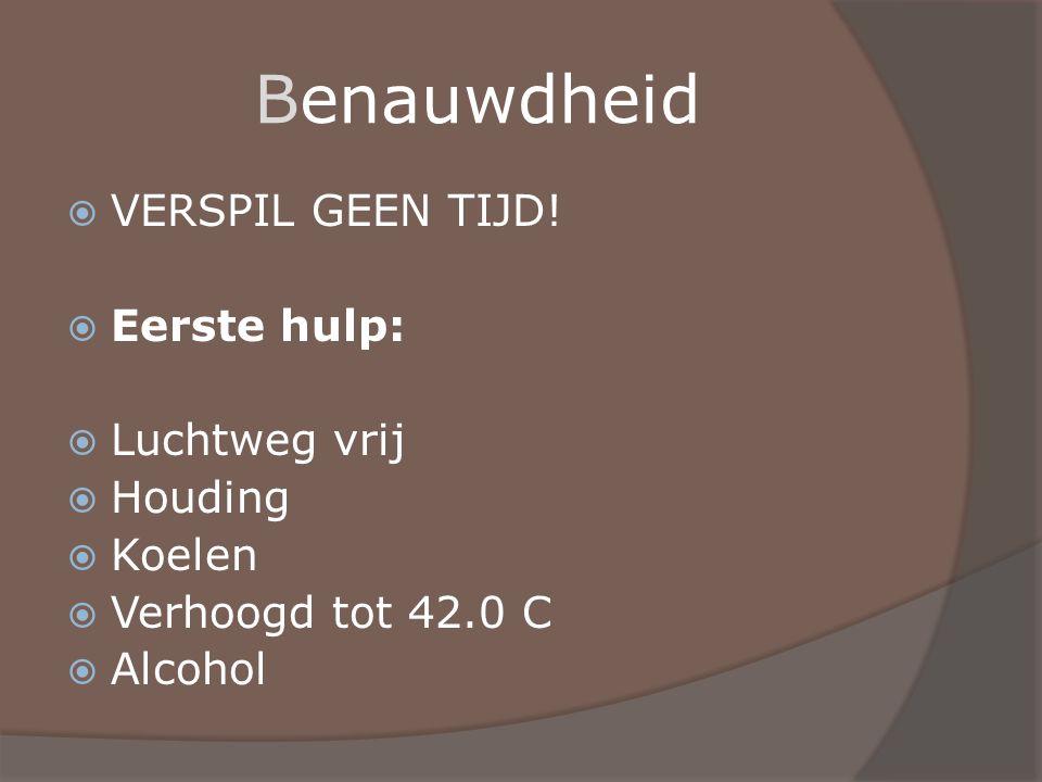 Benauwdheid  VERSPIL GEEN TIJD!  Eerste hulp:  Luchtweg vrij  Houding  Koelen  Verhoogd tot 42.0 C  Alcohol