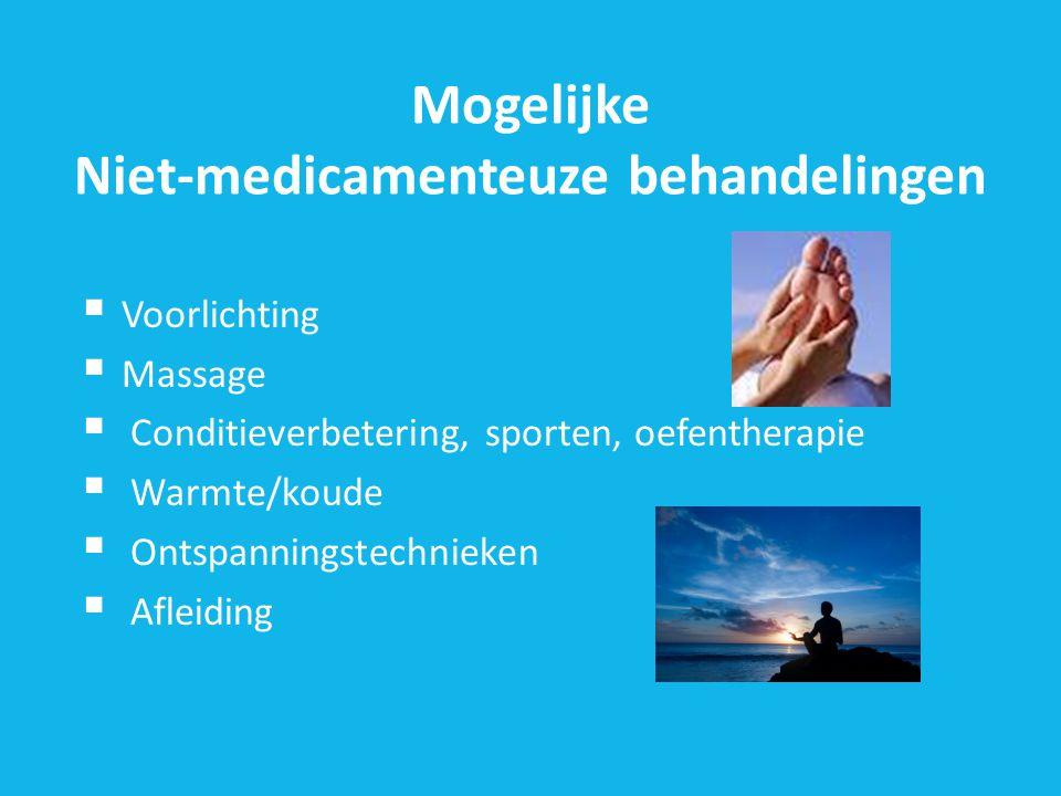 Mogelijke Niet-medicamenteuze behandelingen  Voorlichting  Massage  Conditieverbetering, sporten, oefentherapie  Warmte/koude  Ontspanningstechnieken  Afleiding