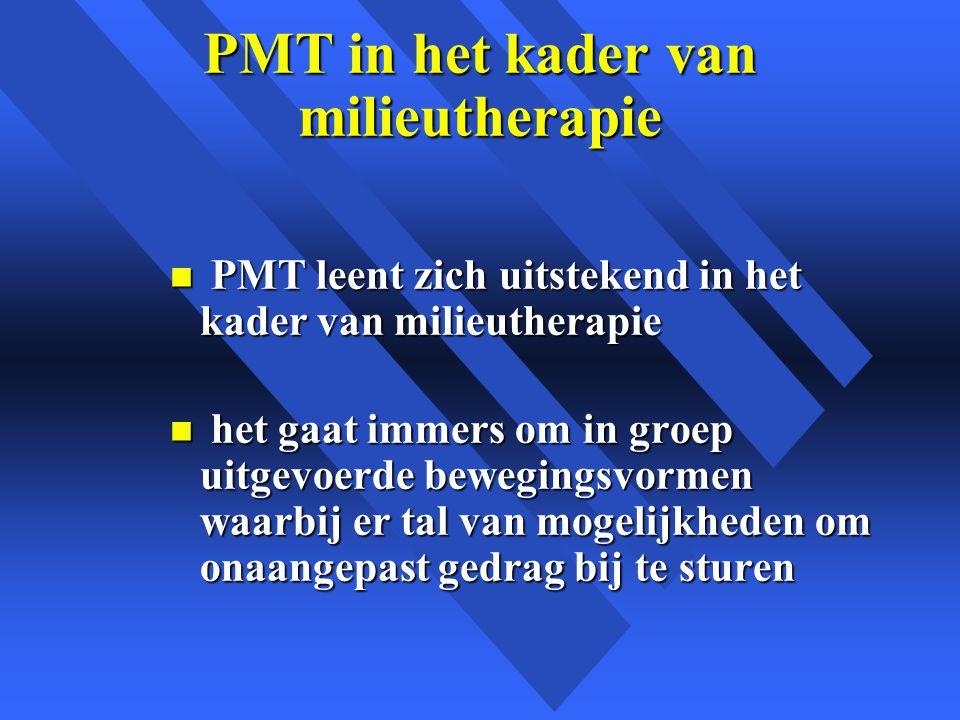 PMT in het kader van milieutherapie n PMT leent zich uitstekend in het kader van milieutherapie n het gaat immers om in groep uitgevoerde bewegingsvormen waarbij er tal van mogelijkheden om onaangepast gedrag bij te sturen