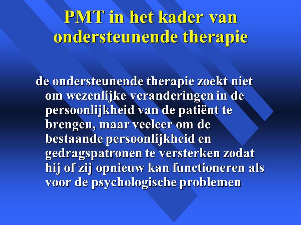 PMT in het kader van ondersteunende therapie de ondersteunende therapie zoekt niet om wezenlijke veranderingen in de persoonlijkheid van de patiënt te brengen, maar veeleer om de bestaande persoonlijkheid en gedragspatronen te versterken zodat hij of zij opnieuw kan functioneren als voor de psychologische problemen