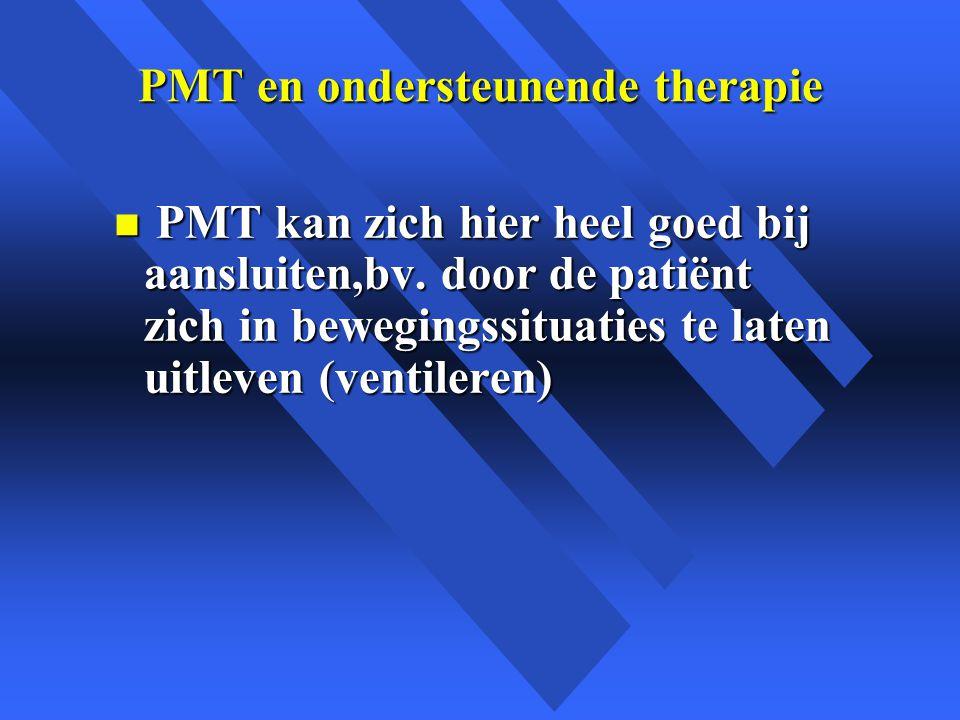 PMT en ondersteunende therapie n PMT kan zich hier heel goed bij aansluiten,bv.