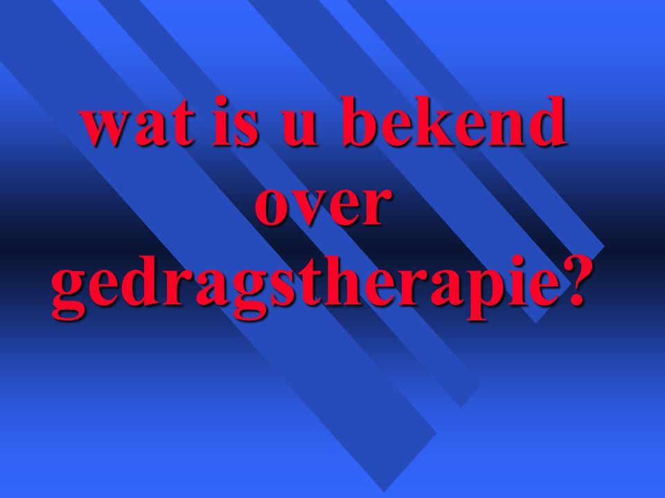wat is u bekend over gedragstherapie?