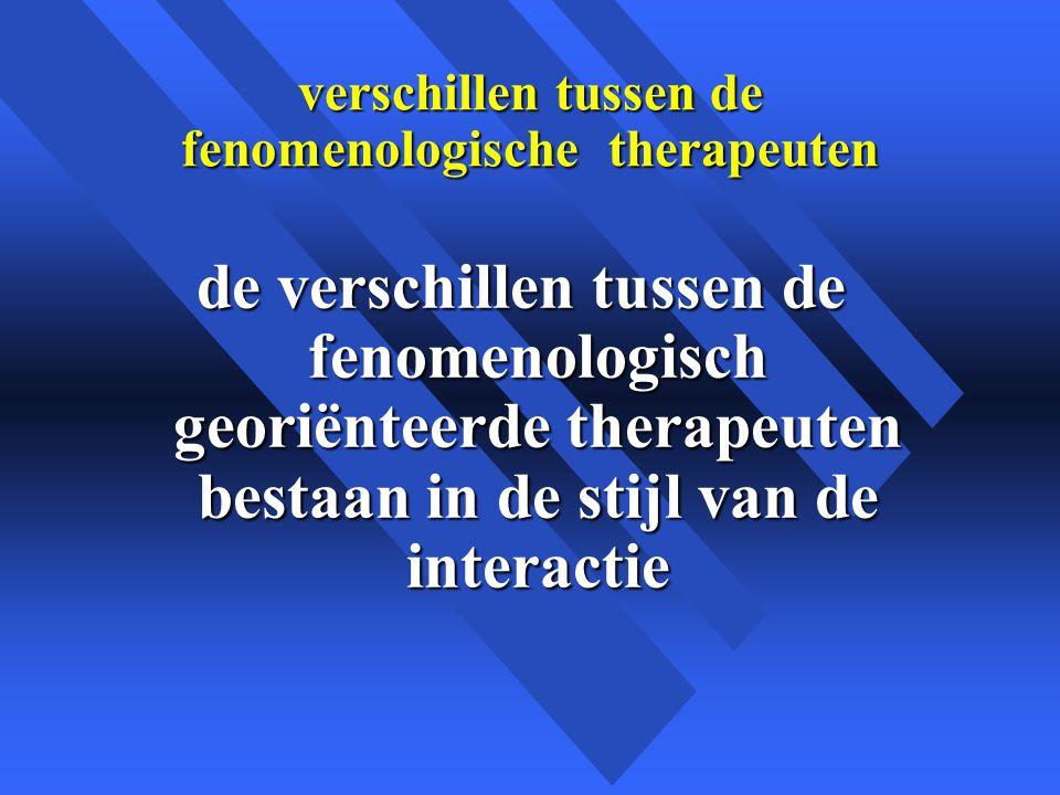 verschillen tussen de fenomenologische therapeuten de verschillen tussen de fenomenologisch georiënteerde therapeuten bestaan in de stijl van de interactie