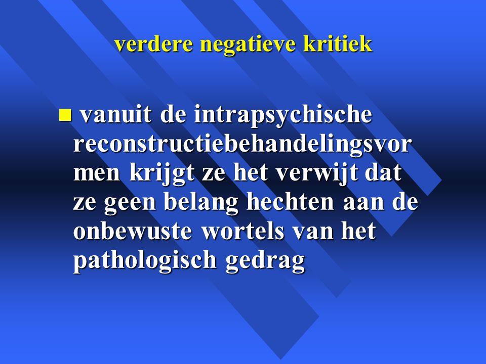 verdere negatieve kritiek n vanuit de intrapsychische reconstructiebehandelingsvor men krijgt ze het verwijt dat ze geen belang hechten aan de onbewuste wortels van het pathologisch gedrag
