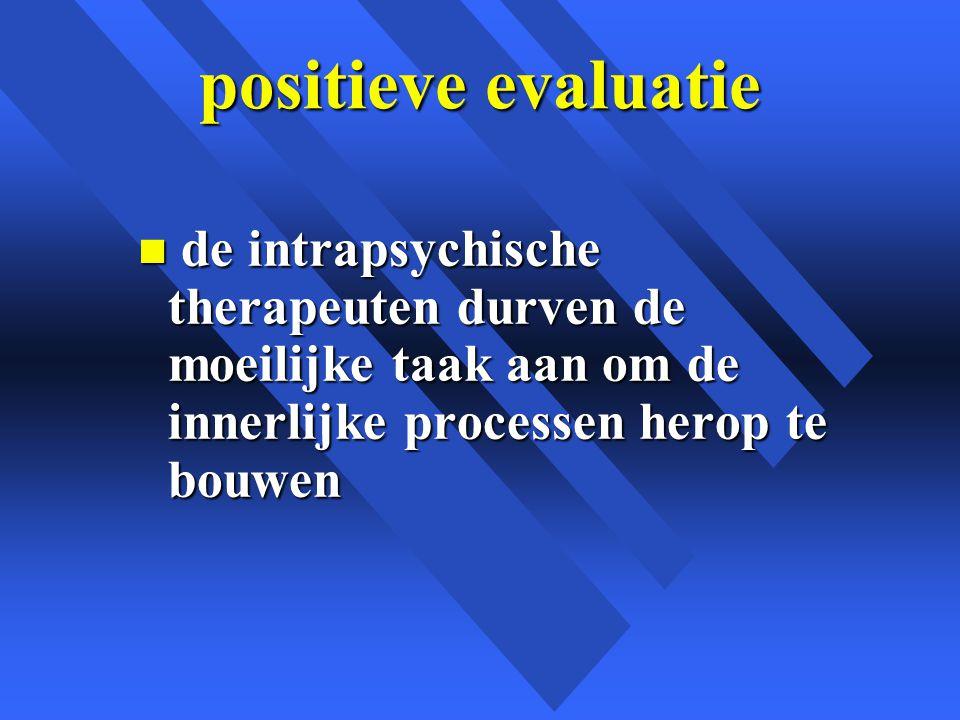 positieve evaluatie n de intrapsychische therapeuten durven de moeilijke taak aan om de innerlijke processen herop te bouwen