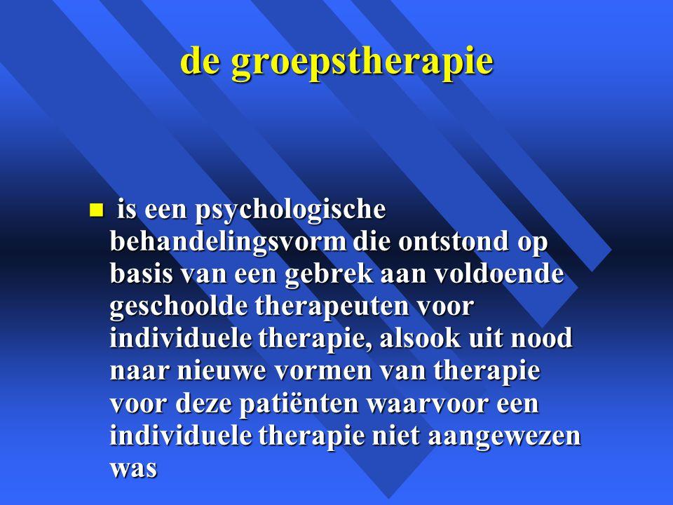 de groepstherapie n is een psychologische behandelingsvorm die ontstond op basis van een gebrek aan voldoende geschoolde therapeuten voor individuele therapie, alsook uit nood naar nieuwe vormen van therapie voor deze patiënten waarvoor een individuele therapie niet aangewezen was