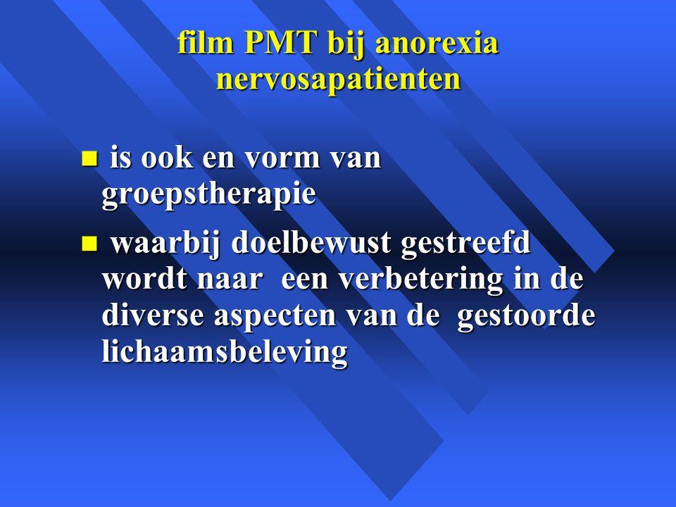 film PMT bij anorexia nervosapatienten n is ook en vorm van groepstherapie n waarbij doelbewust gestreefd wordt naar een verbetering in de diverse aspecten van de gestoorde lichaamsbeleving
