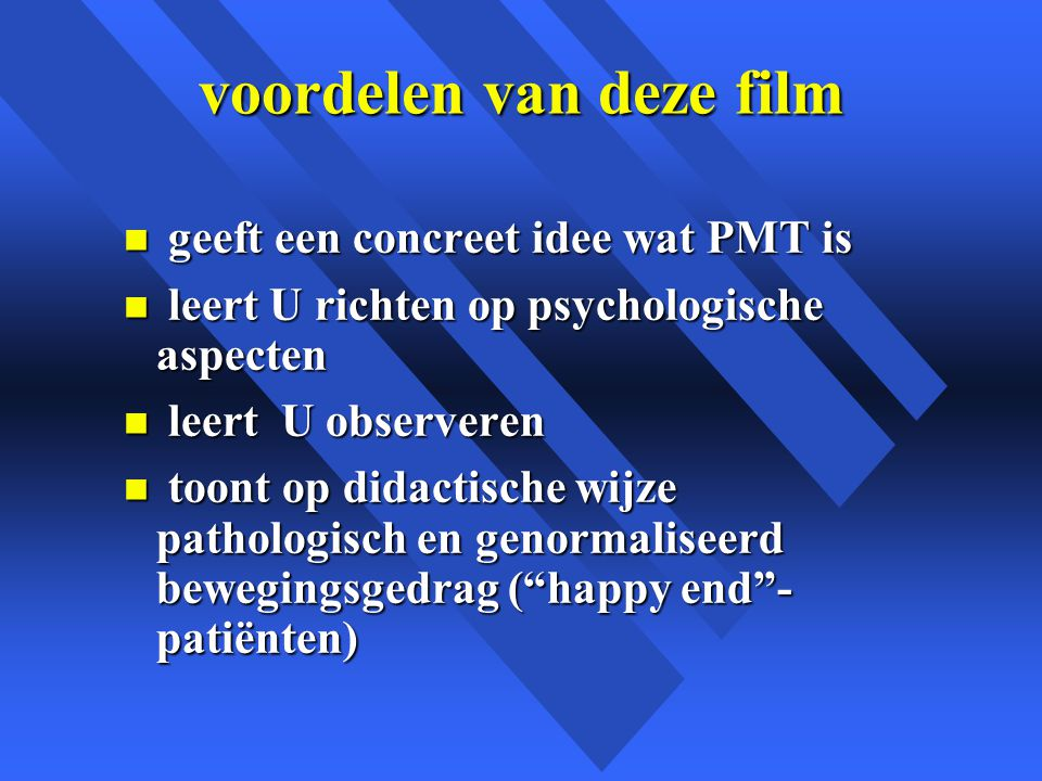 voordelen van deze film n geeft een concreet idee wat PMT is n leert U richten op psychologische aspecten n leert U observeren n toont op didactische wijze pathologisch en genormaliseerd bewegingsgedrag ( happy end - patiënten)