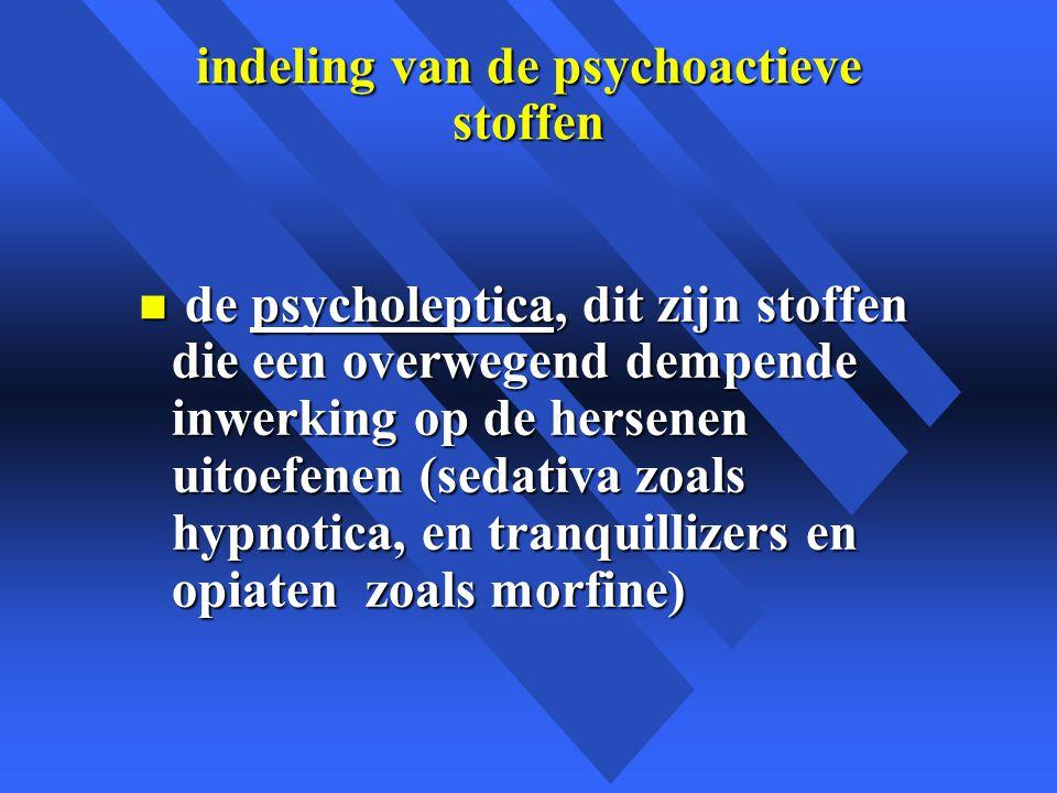 indeling van de psychoactieve stoffen n de psycholeptica, dit zijn stoffen die een overwegend dempende inwerking op de hersenen uitoefenen (sedativa zoals hypnotica, en tranquillizers en opiaten zoals morfine)