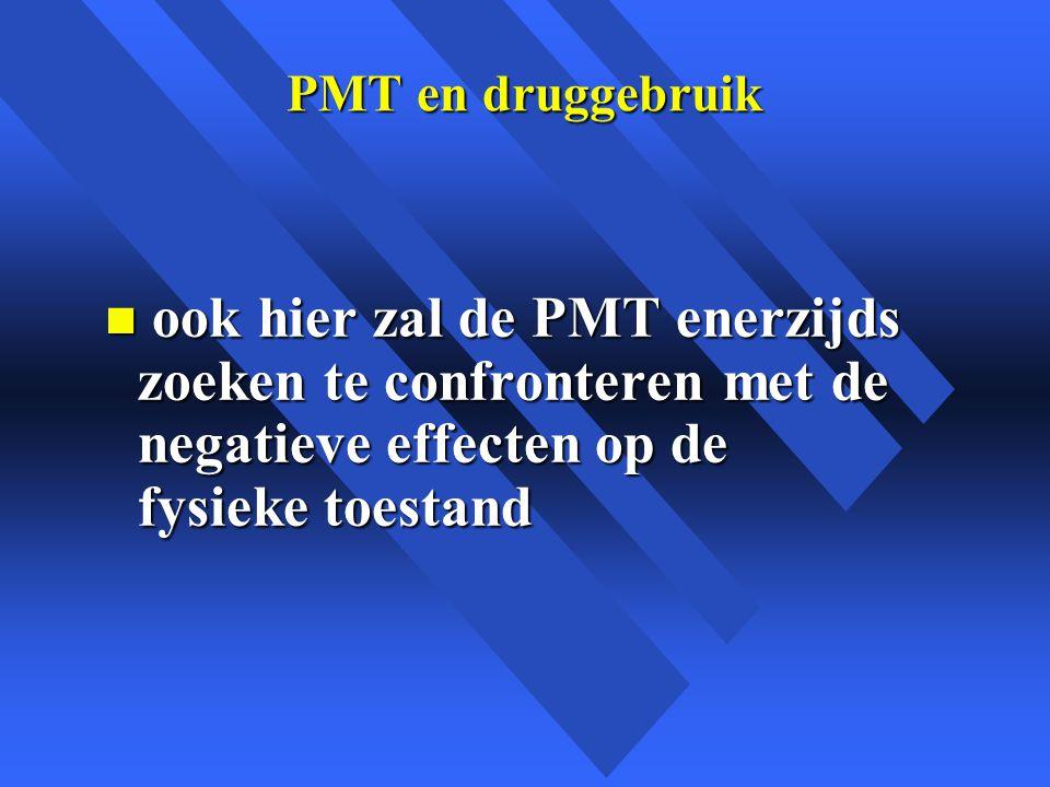 PMT en druggebruik n ook hier zal de PMT enerzijds zoeken te confronteren met de negatieve effecten op de fysieke toestand