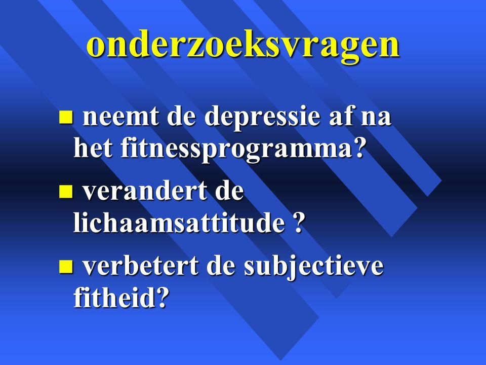 onderzoeksvragen n neemt de depressie af na het fitnessprogramma.