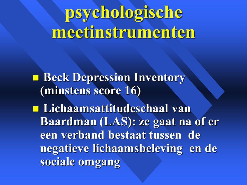psychologische meetinstrumenten n Beck Depression Inventory (minstens score 16) n Lichaamsattitudeschaal van Baardman (LAS): ze gaat na of er een verband bestaat tussen de negatieve lichaamsbeleving en de sociale omgang