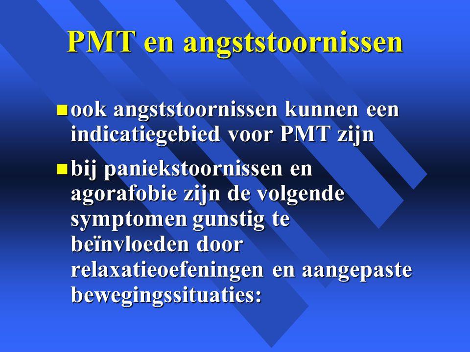 PMT en angststoornissen n ook angststoornissen kunnen een indicatiegebied voor PMT zijn n bij paniekstoornissen en agorafobie zijn de volgende symptomen gunstig te beïnvloeden door relaxatieoefeningen en aangepaste bewegingssituaties: