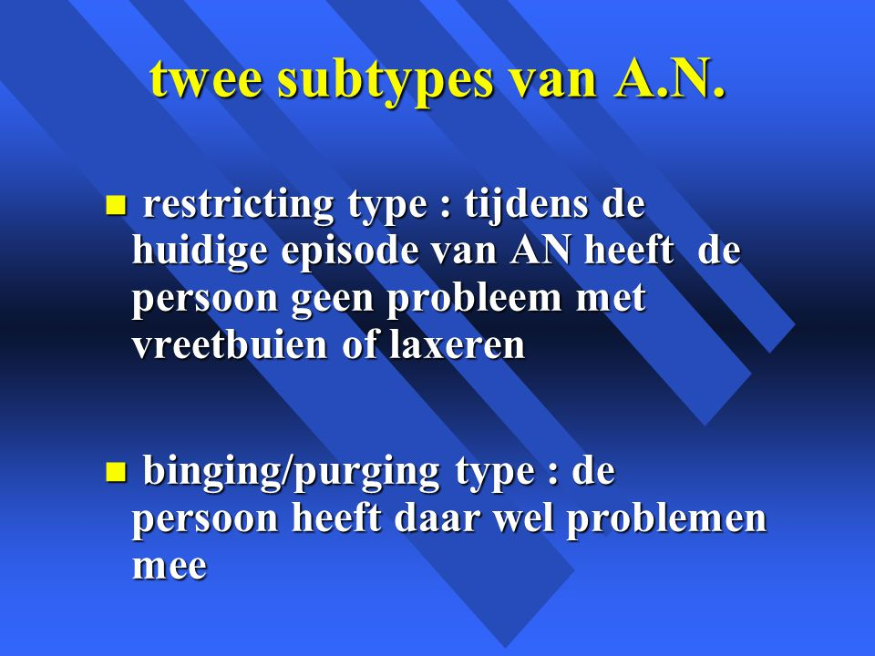 twee subtypes van A.N.