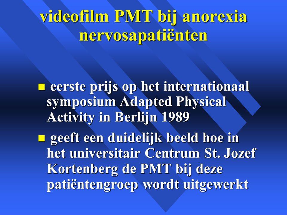 videofilm PMT bij anorexia nervosapatiënten n eerste prijs op het internationaal symposium Adapted Physical Activity in Berlijn 1989 n geeft een duidelijk beeld hoe in het universitair Centrum St.
