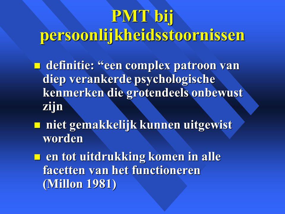 PMT bij persoonlijkheidsstoornissen n definitie: een complex patroon van diep verankerde psychologische kenmerken die grotendeels onbewust zijn n niet gemakkelijk kunnen uitgewist worden n en tot uitdrukking komen in alle facetten van het functioneren (Millon 1981)