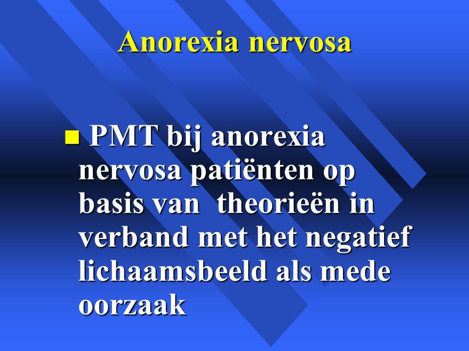 Anorexia nervosa n PMT bij anorexia nervosa patiënten op basis van theorieën in verband met het negatief lichaamsbeeld als mede oorzaak