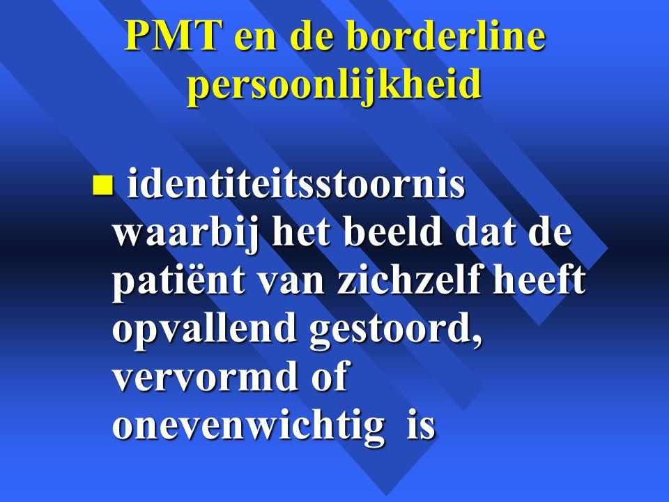 PMT en de borderline persoonlijkheid n identiteitsstoornis waarbij het beeld dat de patiënt van zichzelf heeft opvallend gestoord, vervormd of onevenwichtig is