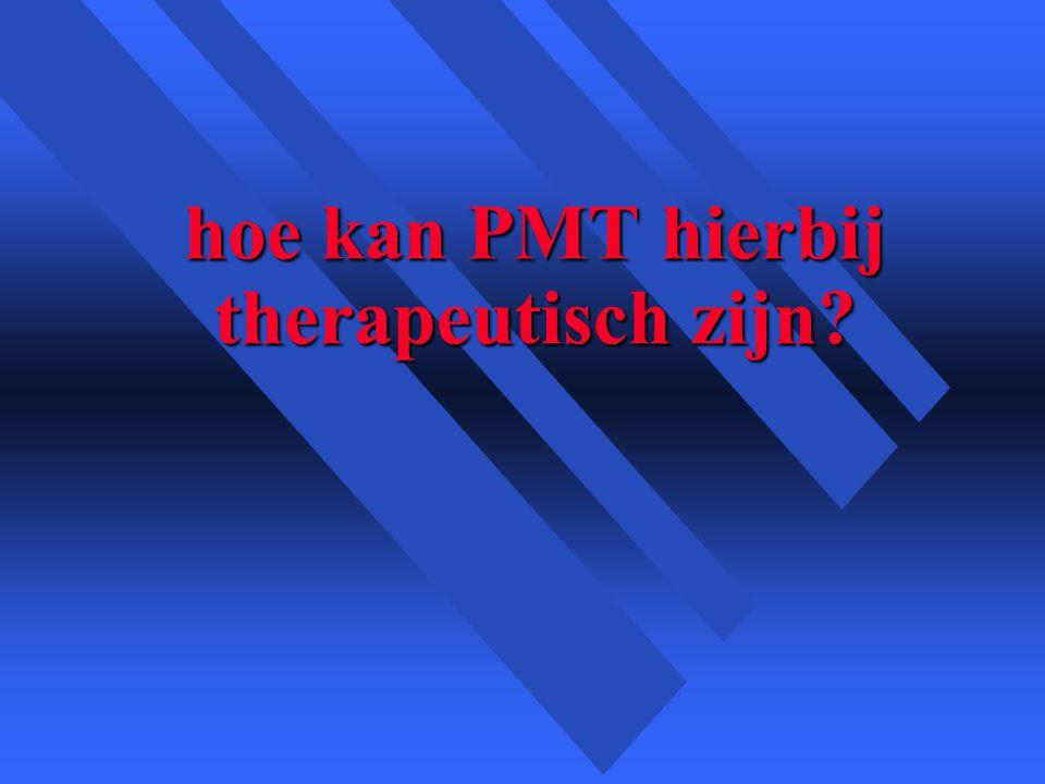 hoe kan PMT hierbij therapeutisch zijn?