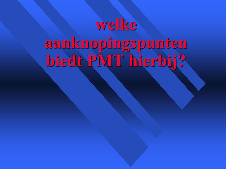welke aanknopingspunten biedt PMT hierbij?