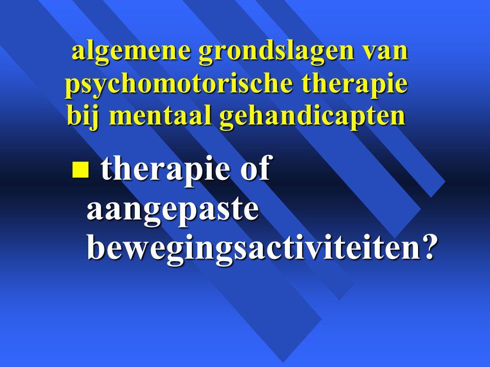 algemene grondslagen van psychomotorische therapie bij mentaal gehandicapten algemene grondslagen van psychomotorische therapie bij mentaal gehandicapten n therapie of aangepaste bewegingsactiviteiten?