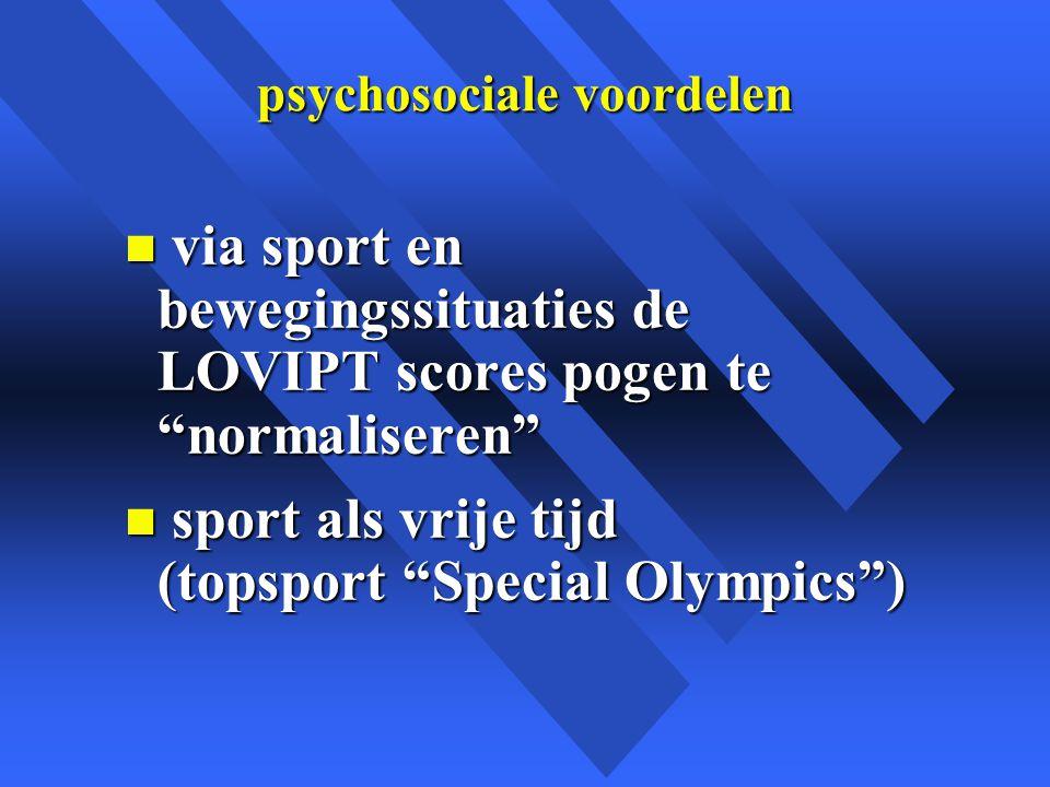psychosociale voordelen n via sport en bewegingssituaties de LOVIPT scores pogen te normaliseren n sport als vrije tijd (topsport Special Olympics )