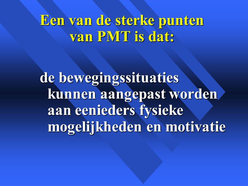 Een van de sterke punten van PMT is dat: de bewegingssituaties kunnen aangepast worden aan eenieders fysieke mogelijkheden en motivatie