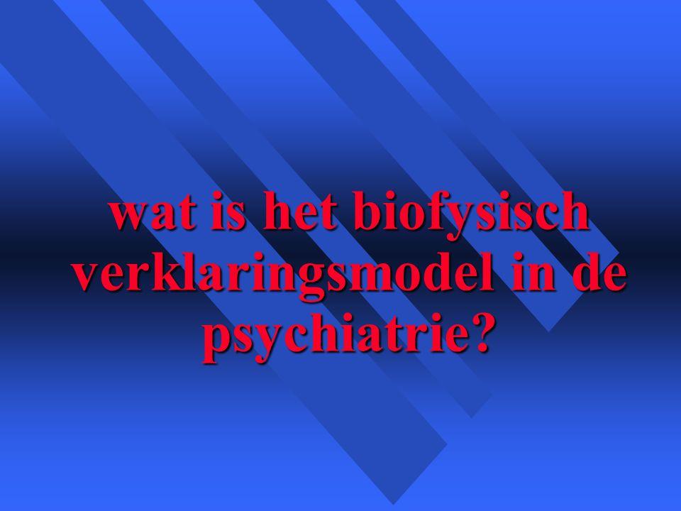 wat is het biofysisch verklaringsmodel in de psychiatrie?
