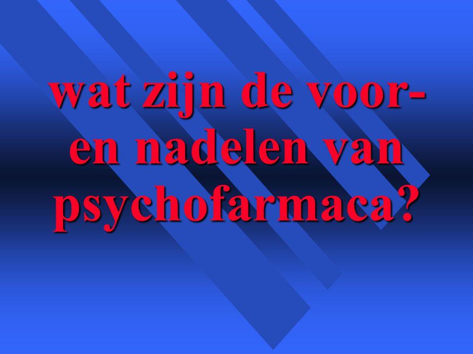 wat zijn de voor- en nadelen van psychofarmaca?
