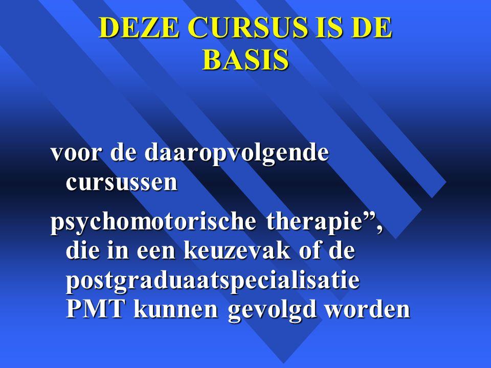 DEZE CURSUS IS DE BASIS voor de daaropvolgende cursussen psychomotorische therapie , die in een keuzevak of de postgraduaatspecialisatie PMT kunnen gevolgd worden