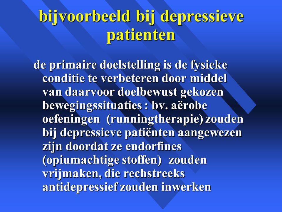 bijvoorbeeld bij depressieve patienten de primaire doelstelling is de fysieke conditie te verbeteren door middel van daarvoor doelbewust gekozen bewegingssituaties : bv.