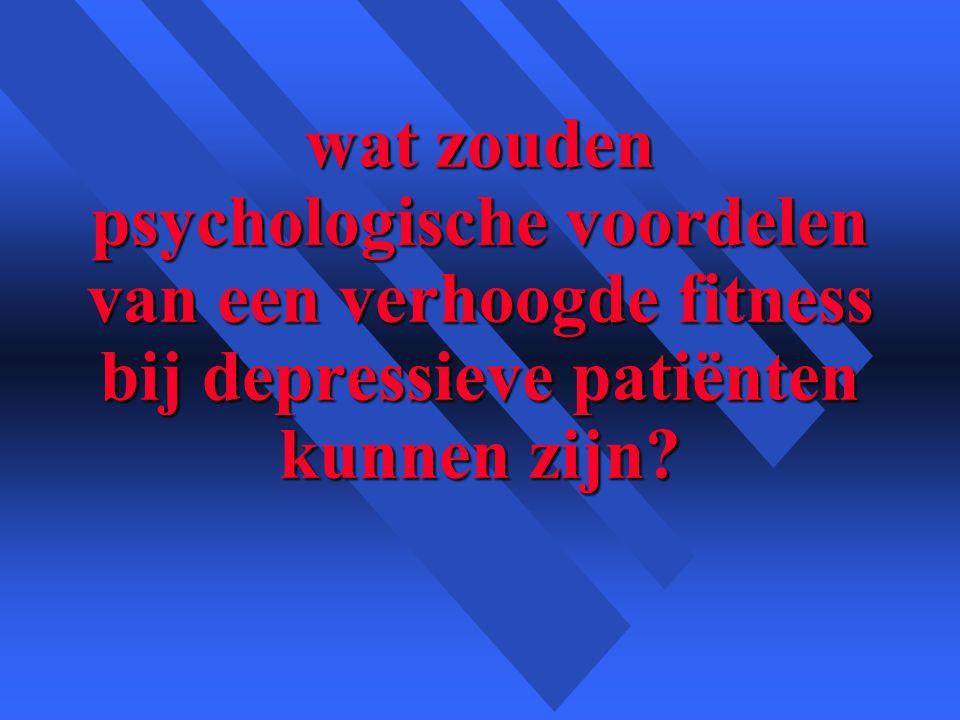 wat zouden psychologische voordelen van een verhoogde fitness bij depressieve patiënten kunnen zijn?