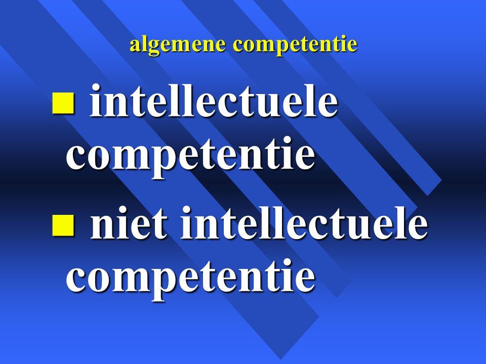 algemene competentie n intellectuele competentie n niet intellectuele competentie