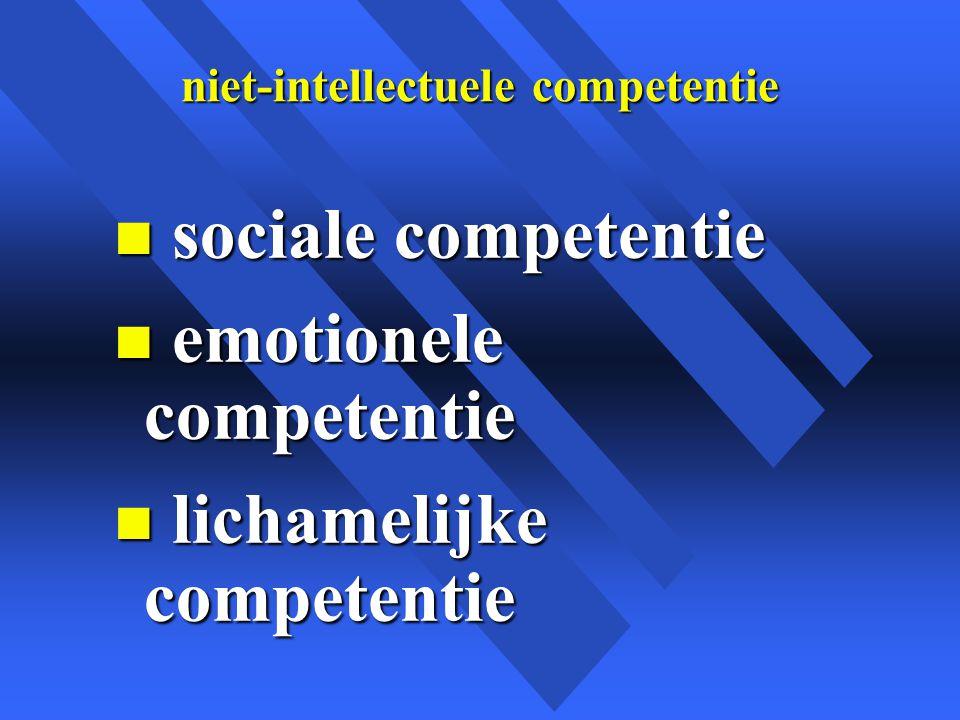 niet-intellectuele competentie n sociale competentie n emotionele competentie n lichamelijke competentie