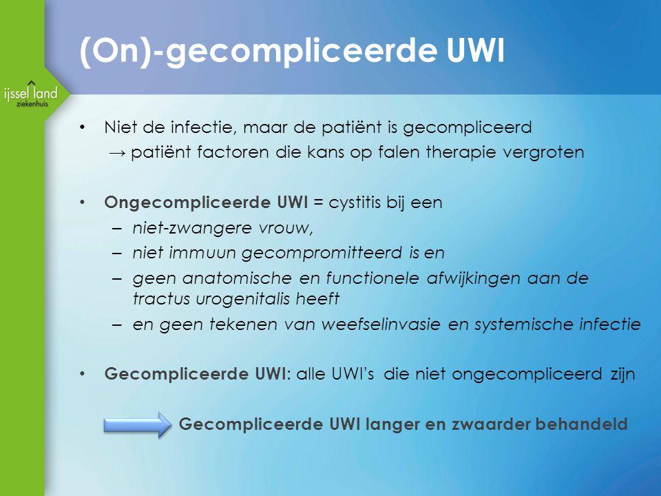 (On)-gecompliceerde UWI Niet de infectie, maar de patiënt is gecompliceerd → patiënt factoren die kans op falen therapie vergroten Ongecompliceerde UW