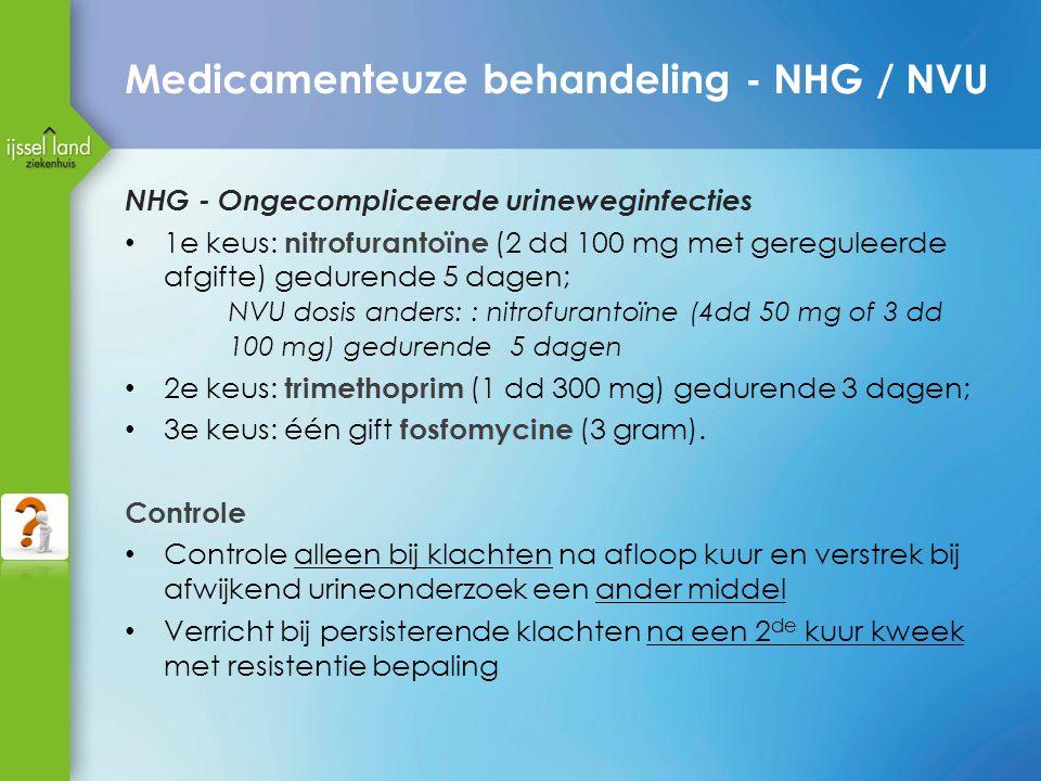 Medicamenteuze behandeling - NHG / NVU NHG - Ongecompliceerde urineweginfecties 1e keus: nitrofurantoïne (2 dd 100 mg met gereguleerde afgifte) gedurende 5 dagen; NVU dosis anders: : nitrofurantoïne (4dd 50 mg of 3 dd 100 mg) gedurende 5 dagen 2e keus: trimethoprim (1 dd 300 mg) gedurende 3 dagen; 3e keus: één gift fosfomycine (3 gram).
