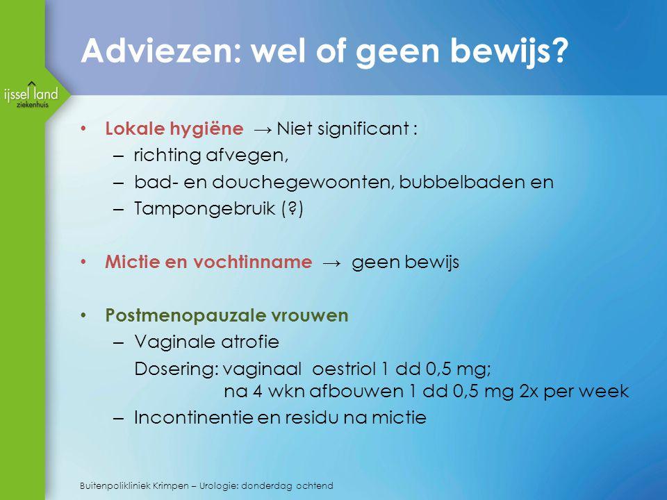 Adviezen: wel of geen bewijs? Lokale hygiëne → Niet significant : – richting afvegen, – bad- en douchegewoonten, bubbelbaden en – Tampongebruik (?) Mi